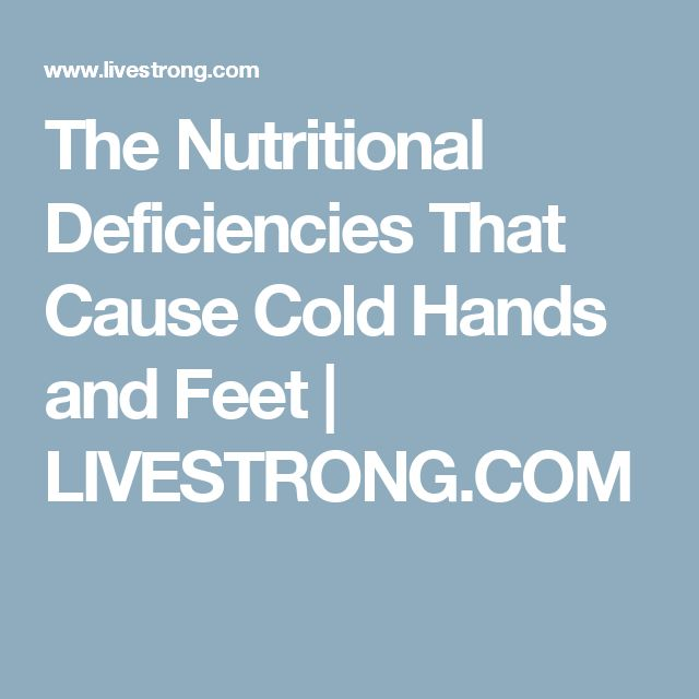 The Nutritional Deficiencies That Cause Cold Hands and Feet | LIVESTRONG.COM