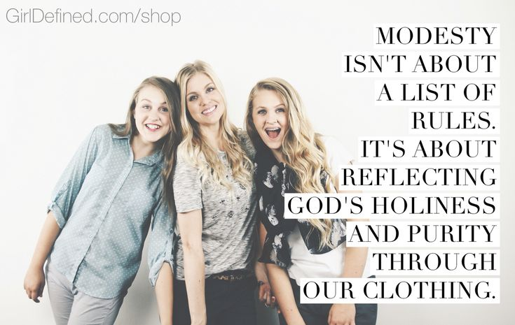 """""""Modesty isn't about a list of rules. It's about reflecting God's holiness and purity through our clothing."""" -Girl Defined"""