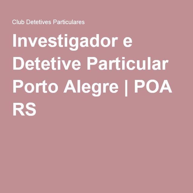 Investigador e Detetive Particular Porto Alegre | POA RS