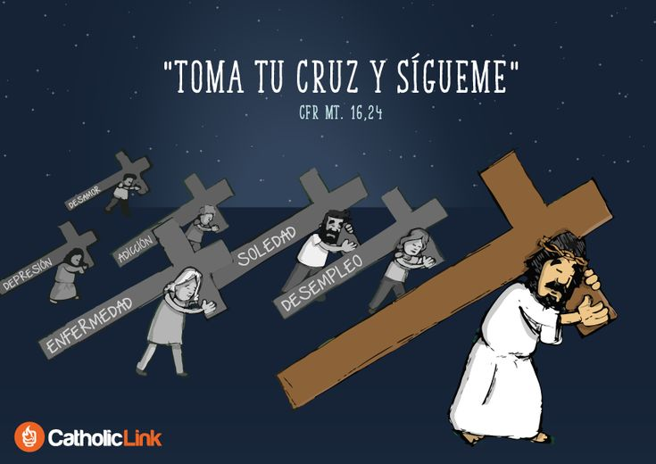 """""""Si alguno quiere venir en pos de mí, niéguese a sí mismo, tome su cruz, y sígame"""" (Mt 16, 24)"""