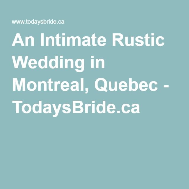 Fleurifik -  An Intimate Rustic Wedding in Montreal, Qc - TodaysBride.ca