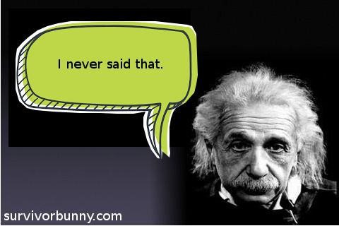 Did Einstein really say it or not? Read about misquotes on survivorbunny.com