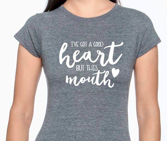 I've Got A Good Heart But This Mouth shirt Inspirational