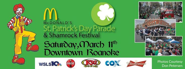 St. Patrick's Day Parade and Shamrock Festival  McDonald's St. Patrick's Day Parade  Begins at 11am on Jefferson St. at Elm Ave., continues to Campbell Ave. and ends at Williamson Rd.  Shamrock Festival!   Admission is FREE  12:00pm - 1:00pm - The Dancing Chicken Band    1:30pm - 3:00pm - GAK!    3:30pm - 5:00pm - Fuzzy Logic  McDonald's Kid's Zone  Admission is FREE!