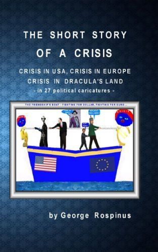 The Short Story of a Crisis - Crisis In USA, Crisis In Europe, Crisis In Dracula's Land by George  Rospinus, http://www.amazon.com/dp/B00C8T1XLG/ref=cm_sw_r_pi_dp_hsgQtb0SYKGK6