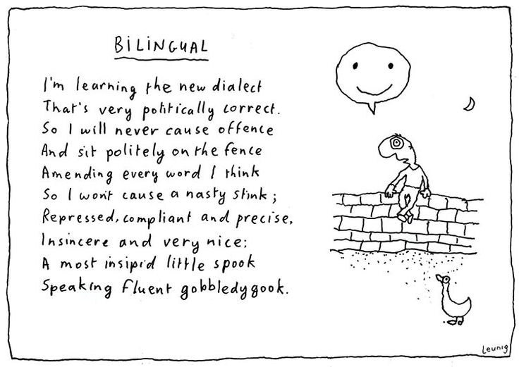 "Bilingual. Michael Leunig. Jeremy Griffith writes ""This demand for a totally non-confronting form of relief from feeling 'bad' resulted in the establishment of the Politically Correct Movement, which has no other focus or requirement beyond simply choosing, from the two simplistic, fundamental, 'political' options in life—of being either 'good' or 'bad'—to be 'good'. The PC culture was a pure form of freedom-denying dogma that fabricated, demanded and imposed ideality or 'correctness'..."