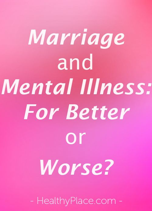What happens when mental illness changes your spouse? Having a husband or wife with mental illness changes the marriage and bring challenges.
