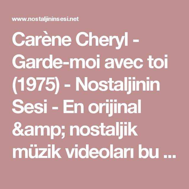 Carène Cheryl - Garde-moi avec toi (1975) - Nostaljinin Sesi - En orijinal & nostaljik müzik videoları bu sitede