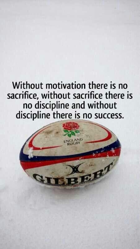 sin motivacion no hay sacrificio, sin sacrificio no hay disciplina y sin disciplina no hay Exito  Rugby quotes.