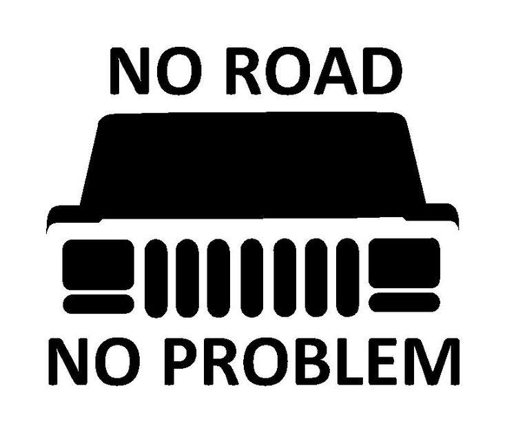 No Road No Problem Vinyl Decal 4wd 4x4 Sticker fits Jeep cherokee winch zj wj xk in Decals, Stickers & Vinyl Art | eBay