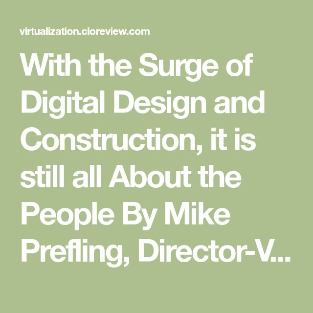 With the Surge of Digital Design and Construction, it is still all About the People By Mike Prefling, Director-Virtual Construction, Ryan Companies US Inc. - The evolution of Building Information Modeling (BIM) technologies creates many potent opportunities within the architecture,...