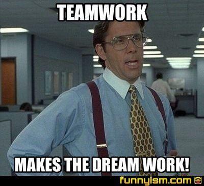teamwork makes the dream work meme factory funnyism