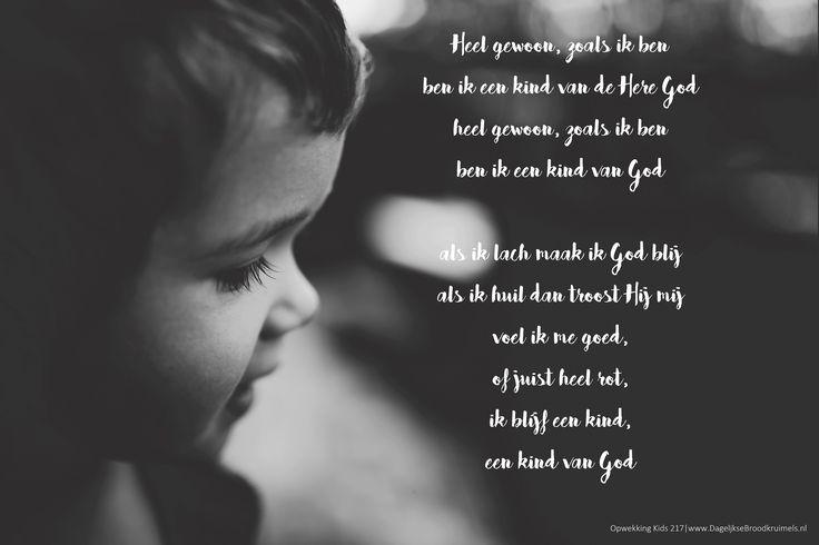 Heel gewoon, zoals ik ben ben ik een kind van de Here God heel gewoon, zoals ik ben ben ik een kind van God als ik lach maak ik God blij als ik huil dan troost Hij mij voel ik me goed, of juist heel rot, ik blijf een kind, een kind van God Opwekking Kids 217  #DeVader, #KindVanGod, #Liefde  https://www.dagelijksebroodkruimels.nl/kind-van-god-opwekking-kids-217/