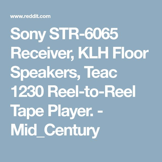 Sony STR-6065 Receiver, KLH Floor Speakers, Teac 1230 Reel-to-Reel Tape Player. - Mid_Century