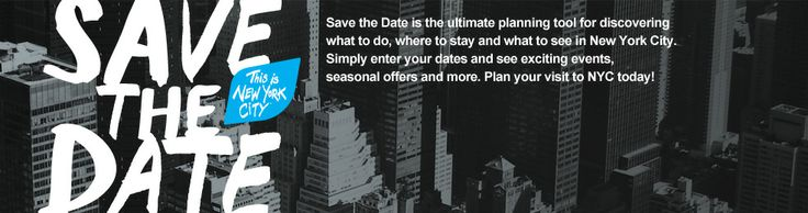 Save the Date is the ultimate planning tool for discovering what to do, where to stay, and what to see in NYC. Simply enter your dates and see exciting events, seasonal offers, and more. Plan your visit to NYC today.