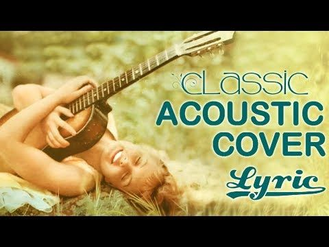 Best Old Acoustic Love Songs With Lyrics Guitar Acoustic Cover Of Popular Songs Of All Time Youtube In 2020 Acoustic Covers Love Songs Songs