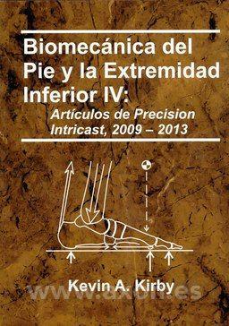 """""""Biomecánica del pie y la extremidad inferior IV : artículos de Precision Intricast, 2009-2013"""" / Kevin A. Kirby. Payson, Arizona : Precision Intricast, Inc., cop. 2015. Matèries: Biomecànica; Peu. #nabibbell"""