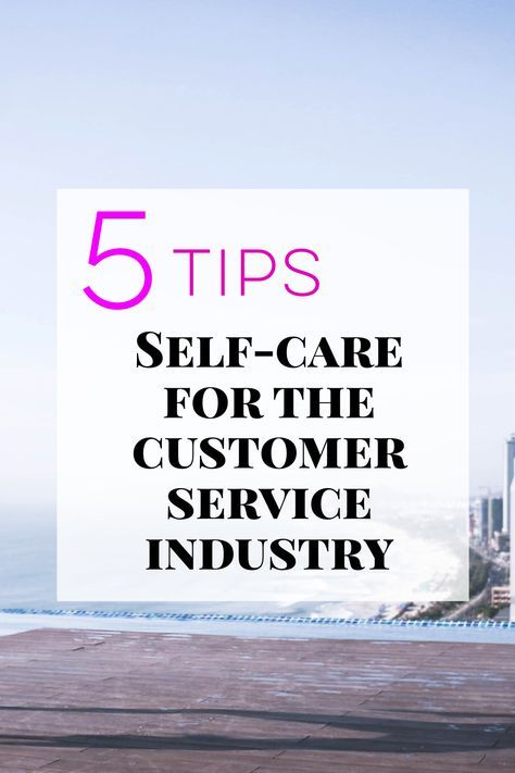 5 Self-Care tips for customer service employees. Whether you're on your feet all day or sitting at a desk, dealing with customers can be difficult. Use these tips to take care of yourself before, during, and after work.