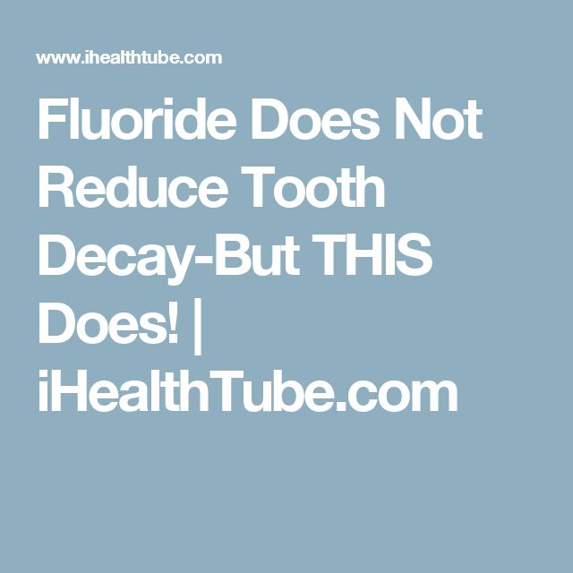 Fluoride Does Not Reduce Tooth Decay-But THIS Does! | iHealthTube.com