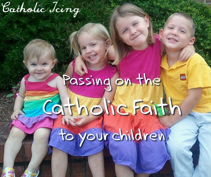 6 Ways to Pass on the Catholic Faith to Your Children