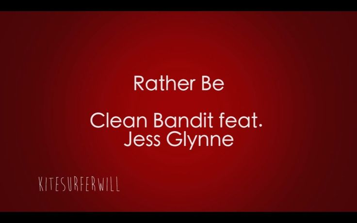 Rather Be - Clean Bandit feat Jess Glynne Lyrics | Such a good beat and she has a pretty voice.