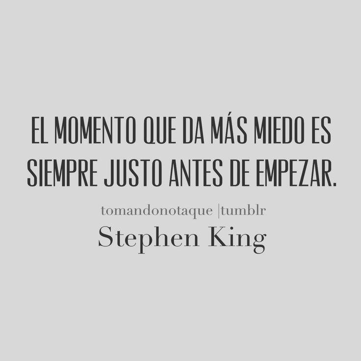 El momento que da mas miedo es siempre justo antes de empezar - Stephen King