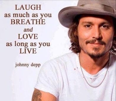 Love and Laugh with all your soul and all your heart, and you will be a much happier person.