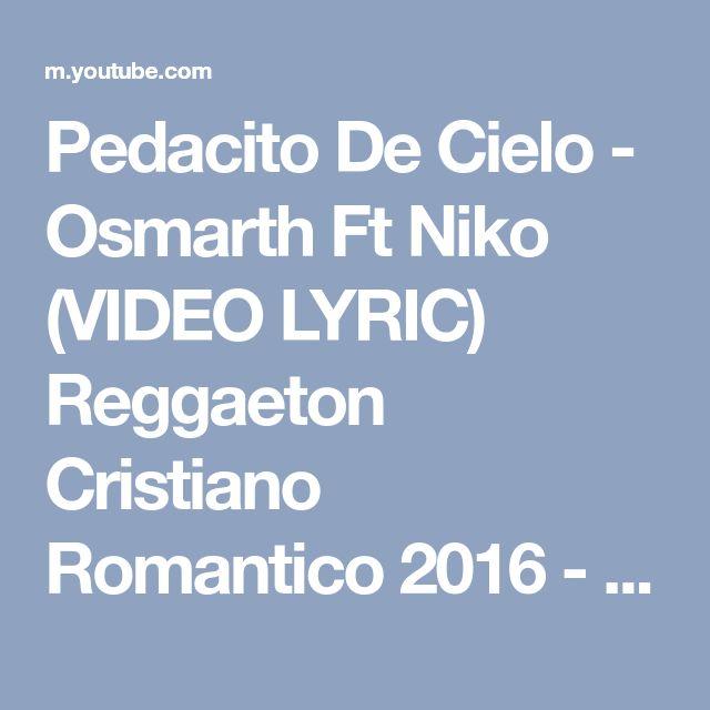 Pedacito De Cielo - Osmarth Ft Niko (VIDEO LYRIC) Reggaeton Cristiano Romantico 2016 - YouTube