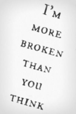 I'm broken and no one knows yet