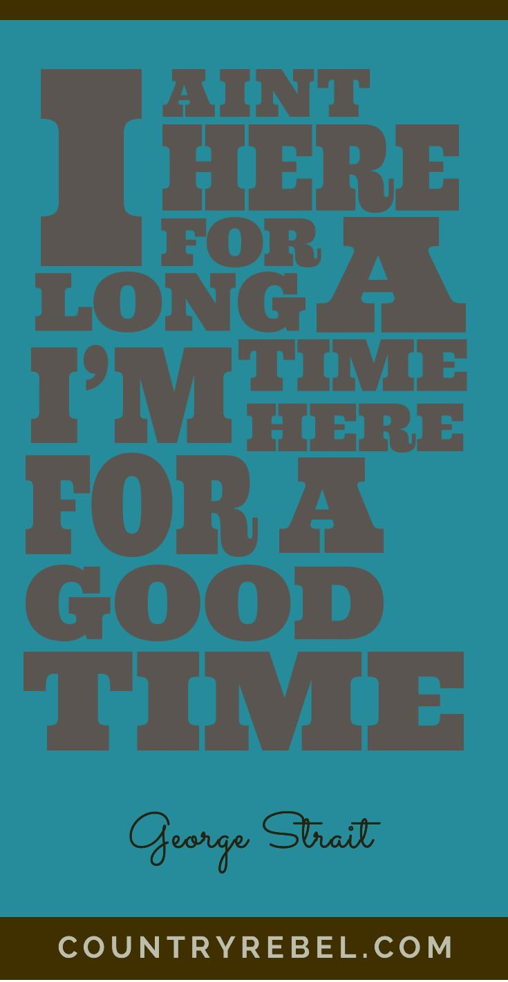 "George Strait Quotes - Lyrics and Country Music Video for "" Here For A Long Time"" at Country Rebel >> http://countryrebel.com/blogs/videos/17350787-george-strait-here-for-a-good-time-live #Texas #Texas #Shirt https://www.sunfrogshirts.com/search/?7833&cId=0&cName=&search=texas"