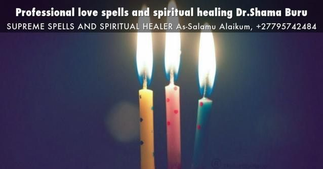 A professional Spiritual Healer, specializing in the fields of Love, Money, Power, Success, Luck and Witch Craft. I can help you with any problem or wish that you might have. I have more than 25 years' experience in the field of Spell Casting / Spiritual Healing.CALL/WHATSAPP +27795742484