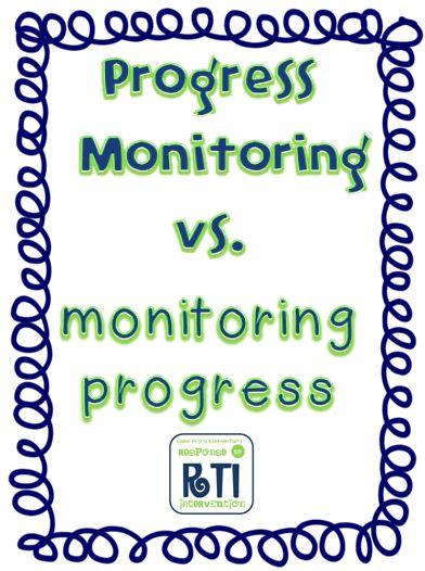 Progress Monitoring vs. monitoring progress.  RTI