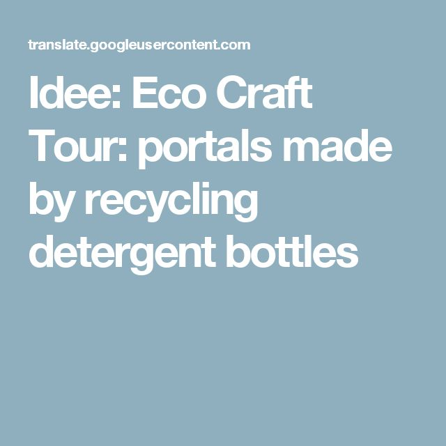 Idee: Eco Craft Tour: portals made by recycling detergent bottles