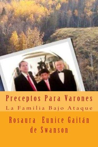 Preceptos Para Varones: Construyendo Una Torre Fuerte (La Familia Bajo Ataque) (Volume 2) (Spanish Edition) by Rosaura Eunice Gaitan de Swanson http://www.amazon.com/dp/0994736754/ref=cm_sw_r_pi_dp_Qcggvb0Z2RAN3
