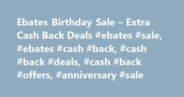 Ebates Birthday Sale – Extra Cash Back Deals #ebates #sale, #ebates #cash #back, #cash #back #deals, #cash #back #offers, #anniversary #sale http://pakistan.remmont.com/ebates-birthday-sale-extra-cash-back-deals-ebates-sale-ebates-cash-back-cash-back-deals-cash-back-offers-anniversary-sale/  # Celebrate 18 Years with Extra Cash Back at Ebates You've watched us grow, now it's time to party! Ebates is celebrating 18 years of bringing you Cash Back and we want to thank you with even more Cash…