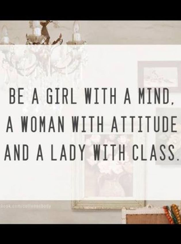 These are the traits I live by! Sad to see some women that lack this... Always have pride ladies!
