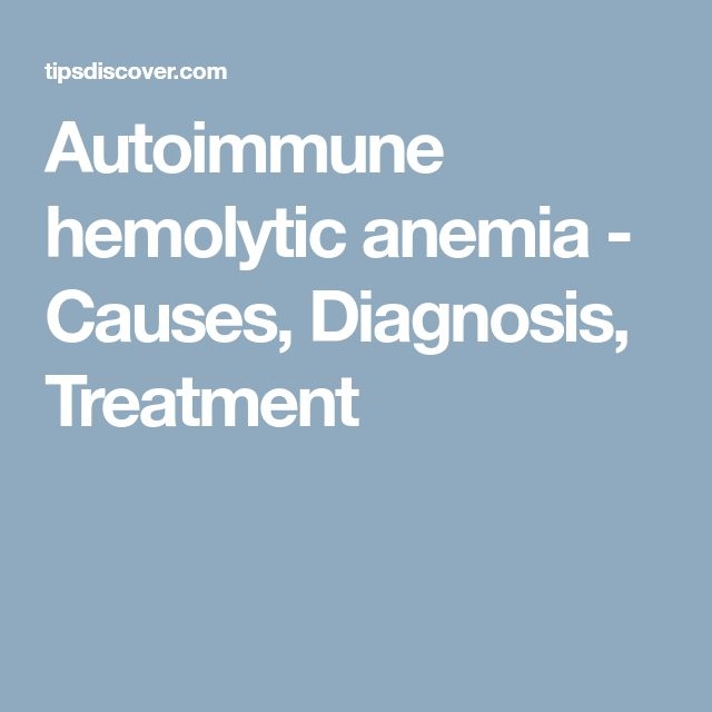 Autoimmune hemolytic anemia - Causes, Diagnosis, Treatment