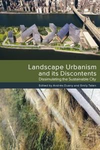 Landscape Urbanism and its Discontents - Dissimulating the Sustainable City.    by Andrés Duany & Emily Talen.   Well-known and influential urban theorists such as Andres Duany and James Howard Kunstler delve into the impact of the tension between the two perspectives of New Urbanism and Landscape Urbanism