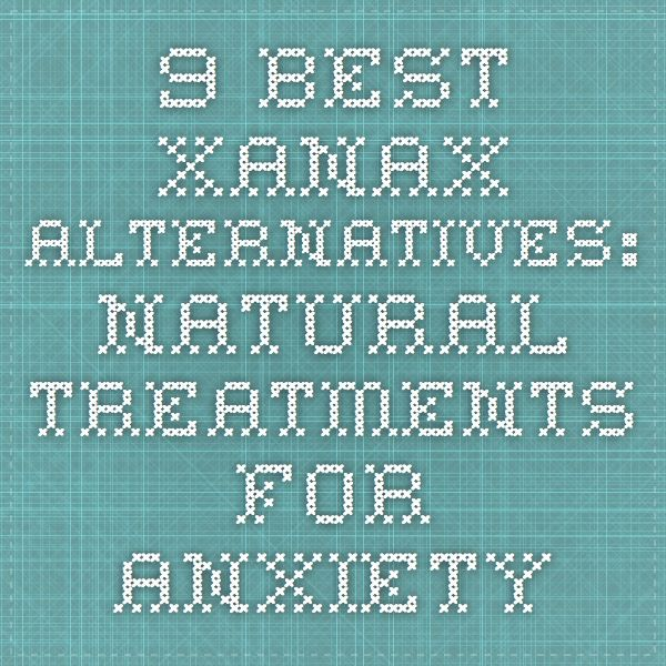 9 Best Xanax Alternatives: Natural Treatments For Anxiety