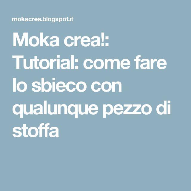 Moka crea!: Tutorial: come fare lo sbieco con qualunque pezzo di stoffa