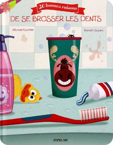 20 bonnes raisons de se brosser les dents Texte de Michaël Escoffier Illustrations de Romain Guyard Publié en 2015 par les éditions Frimoüsse