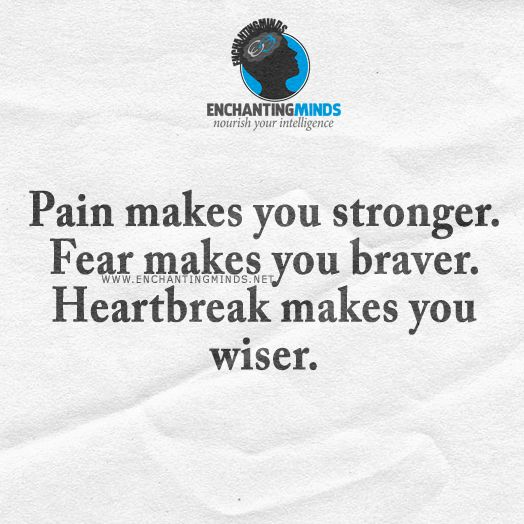 Pain makes you stronger. Fear makes you braver. Heartbreak makes you wiser. #Quotes #Infographic