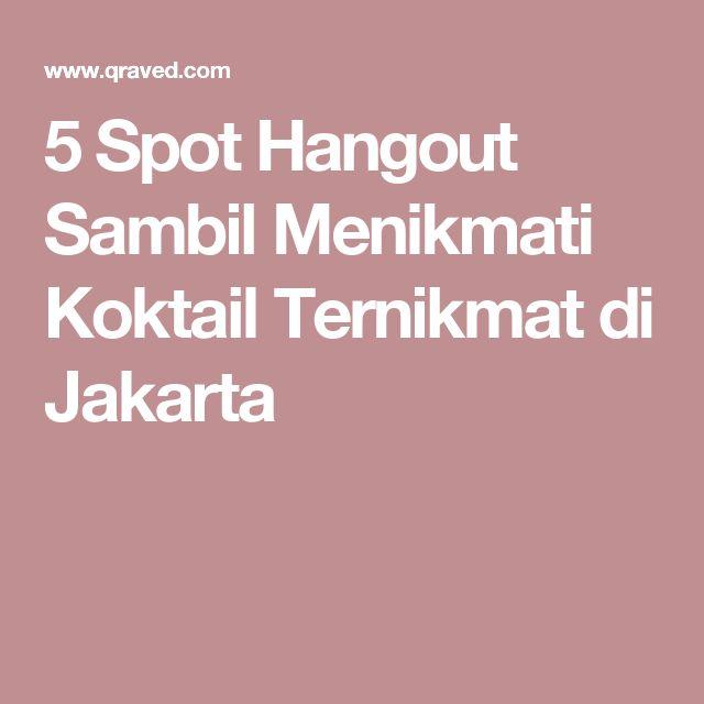 5 Spot Hangout Sambil Menikmati Koktail Ternikmat di Jakarta