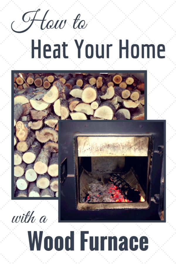 Mommy & Love | How to Heat Your Home with a Wood Furnace