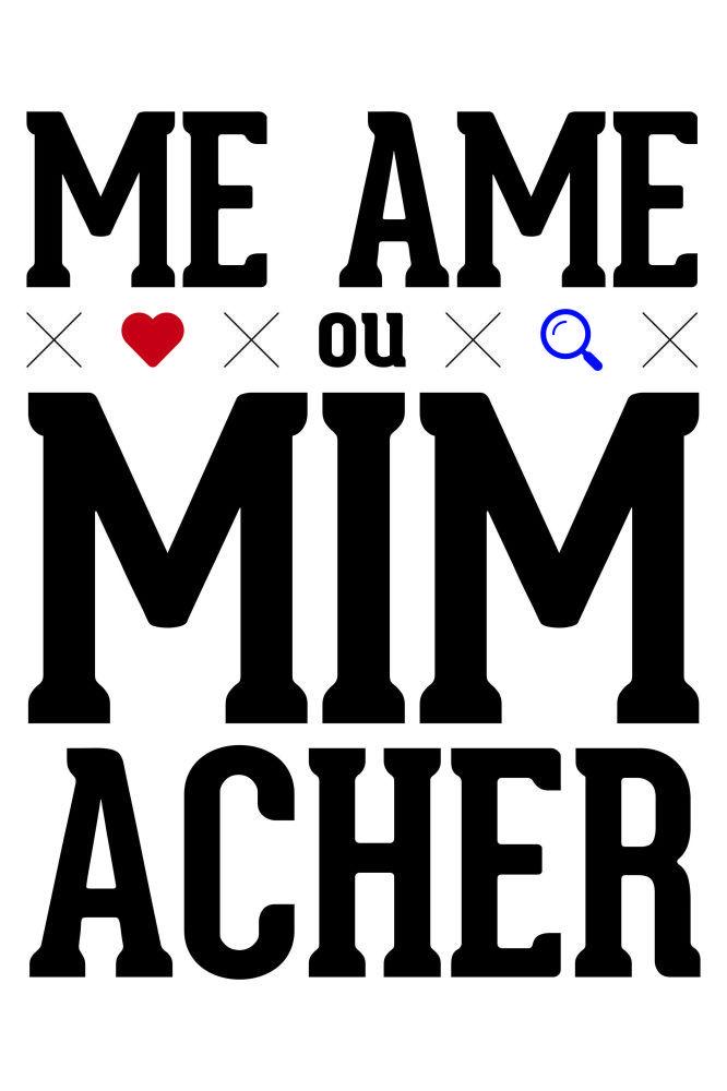 Me Ame ou MIM ACHER!