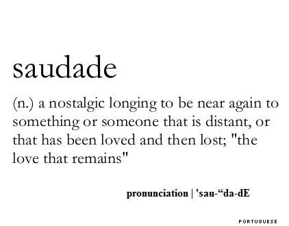 Saudade - I know this as a Portuguese Brazilian word my ex partner would use to describe how much he missed home.