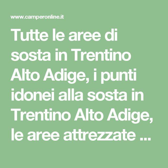 Tutte le aree di sosta in Trentino Alto Adige, i punti idonei alla sosta in Trentino Alto Adige, le aree attrezzate per camper in Trentino Alto Adige e gli agriturismi
