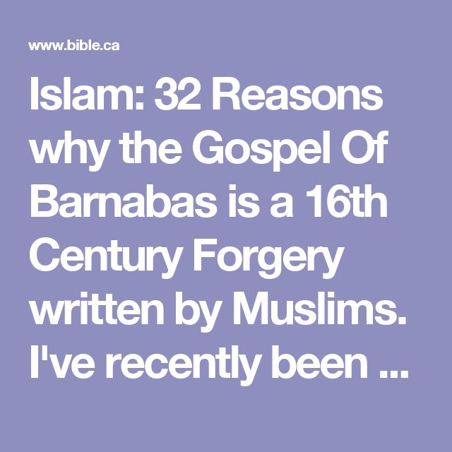 "Islam: 32 Reasons why the Gospel Of Barnabas is a 16th Century Forgery written by Muslims. I've recently been seen this pin about the ""gospel of barnabas"", this is just one argument against that nonsense."