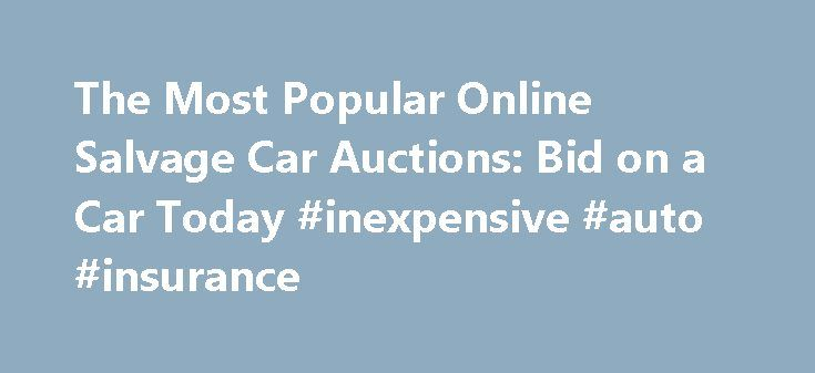 The Most Popular Online Salvage Car Auctions: Bid on a Car Today #inexpensive #auto #insurance http://philippines.remmont.com/the-most-popular-online-salvage-car-auctions-bid-on-a-car-today-inexpensive-auto-insurance/  #salvage auto auction # The Most Popular Online Salvage Car Auctions: Bid on a Car Today An online salvage car auction can be a great way of securing hard to find parts for a car restoration project. When an owner has a totaled car, he'll often sell or give it to a salvage…