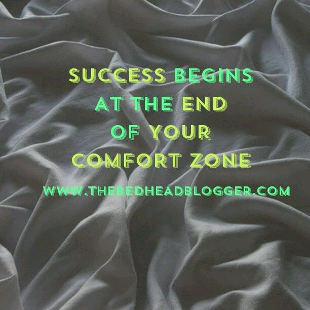 """""""success begins at the end of your comfort zone"""" by The Bed Head Blogger."""